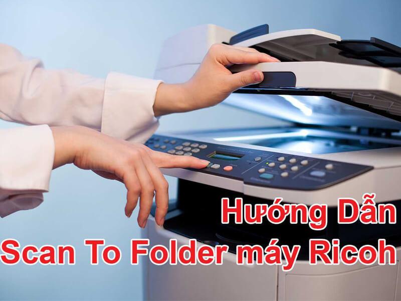 sử dụng Scan To Folder trên máy Photocopy Ricoh