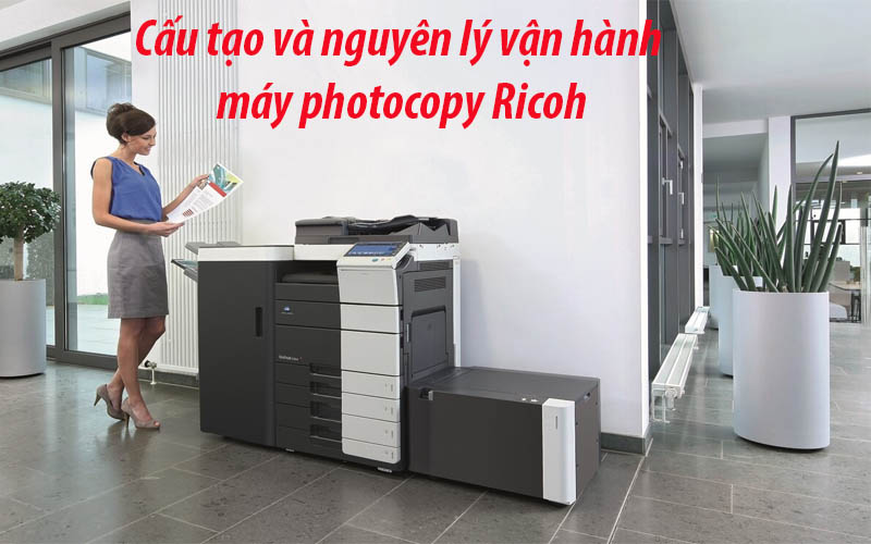 Cấu tạo và nguyên lý vận hành máy photocopy Ricoh