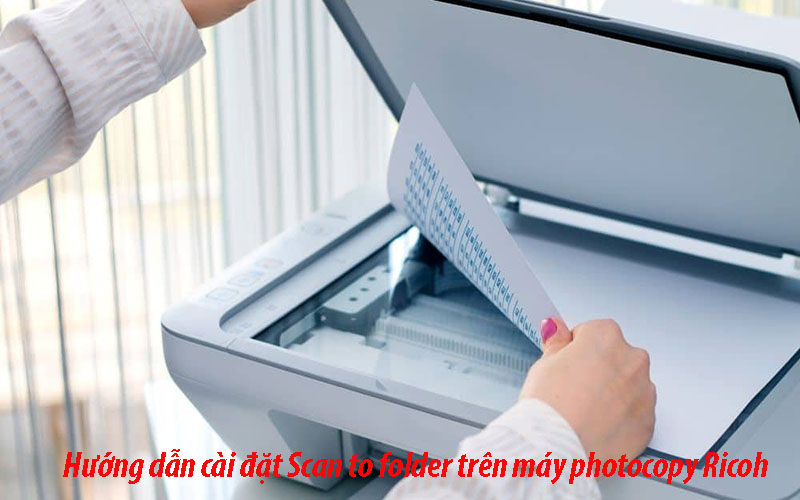 Hướng dẫn cài đặt scan to folder trên máy photocopy Ricoh